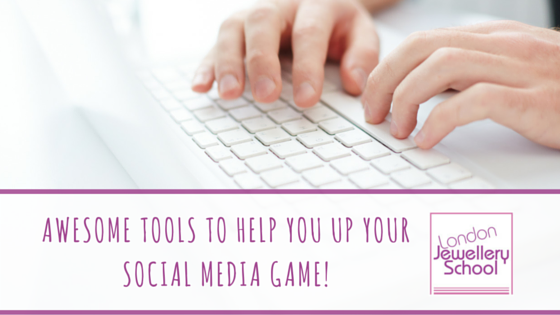 London Jewellery School Blog_AWESOME TOOLS TO HELP YOU UP YOUR SOCIAL MEDIA GAME!