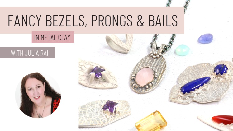 fancy-bezels-prongs-bails-metal-clay-julia-rai-jewellers-academy